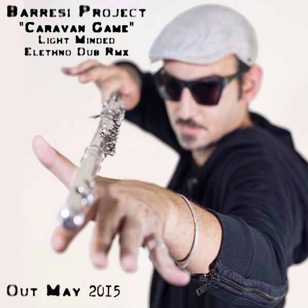 BARRESI PROJECT  'Caravan Game' LIGHT MINDED Elethno Dub RMX
